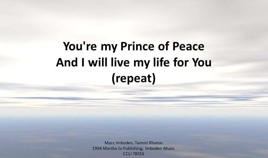 You re my Prince of Peace And I will live my life for You