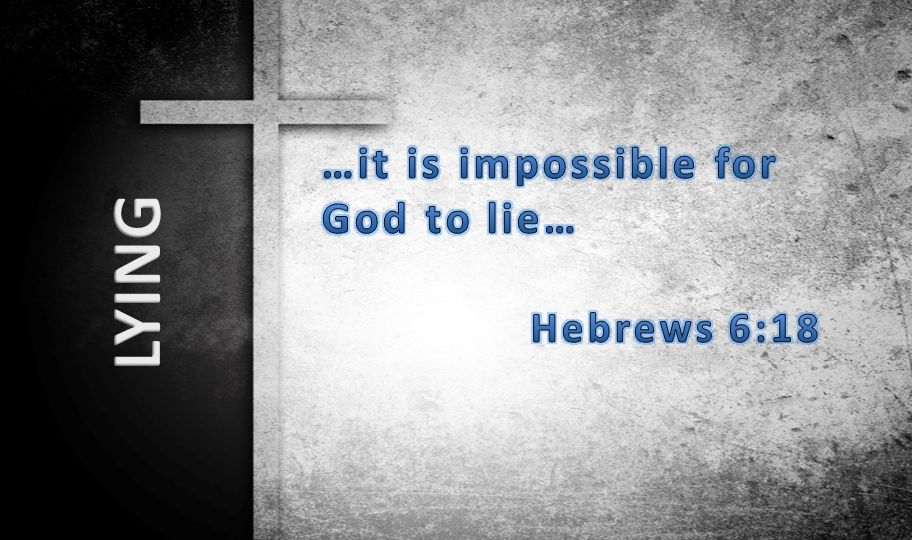 …it is impossible for God to lie…
