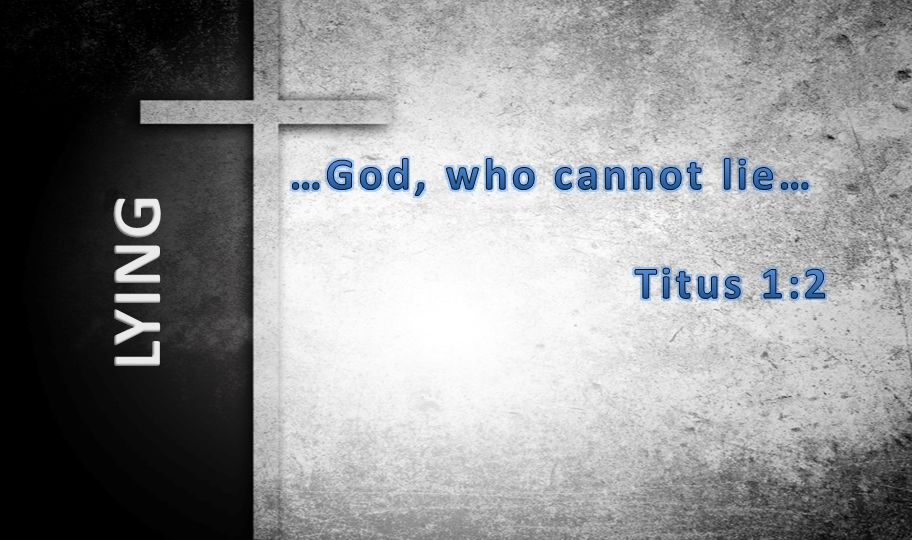 …God, who cannot lie… Titus 1:2 LYING