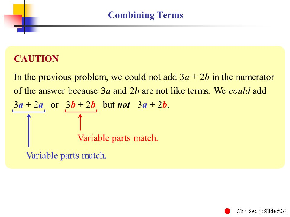 Combining Terms CAUTION. In the previous problem, we could not add 3a + 2b in the numerator.