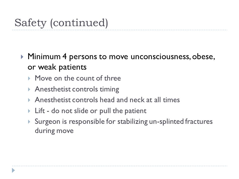 Safety (continued) Minimum 4 persons to move unconsciousness, obese, or weak patients. Move on the count of three.