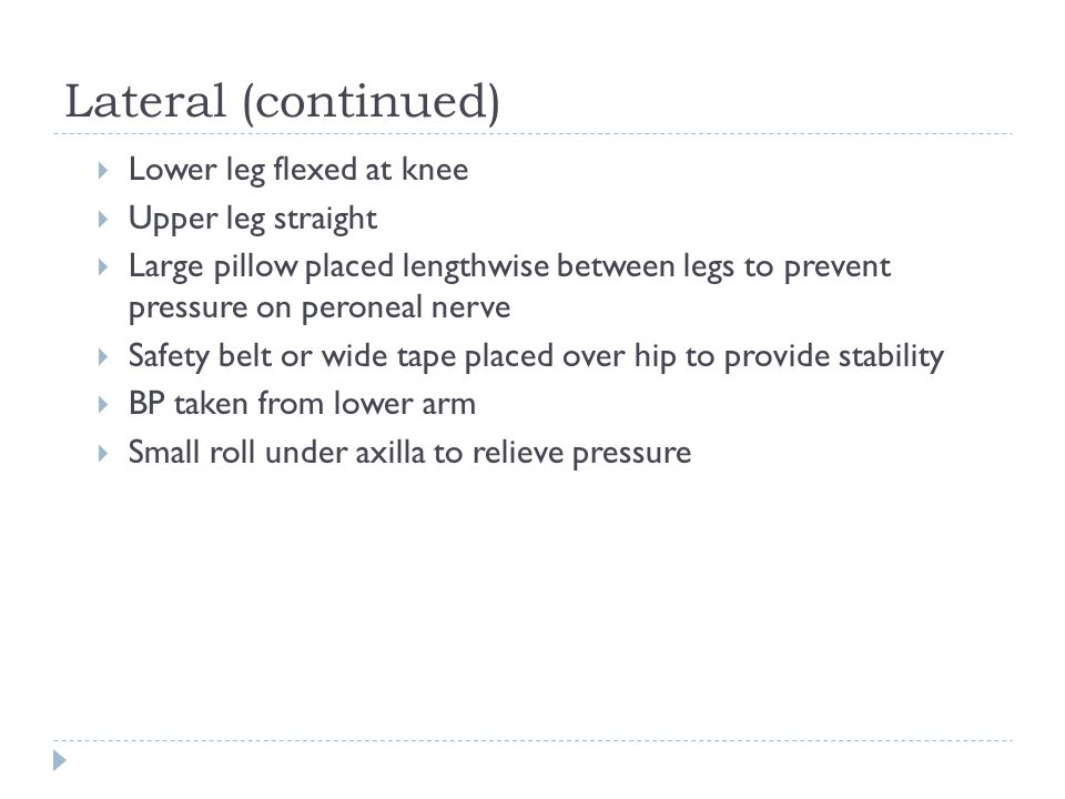 Lateral (continued) Lower leg flexed at knee Upper leg straight