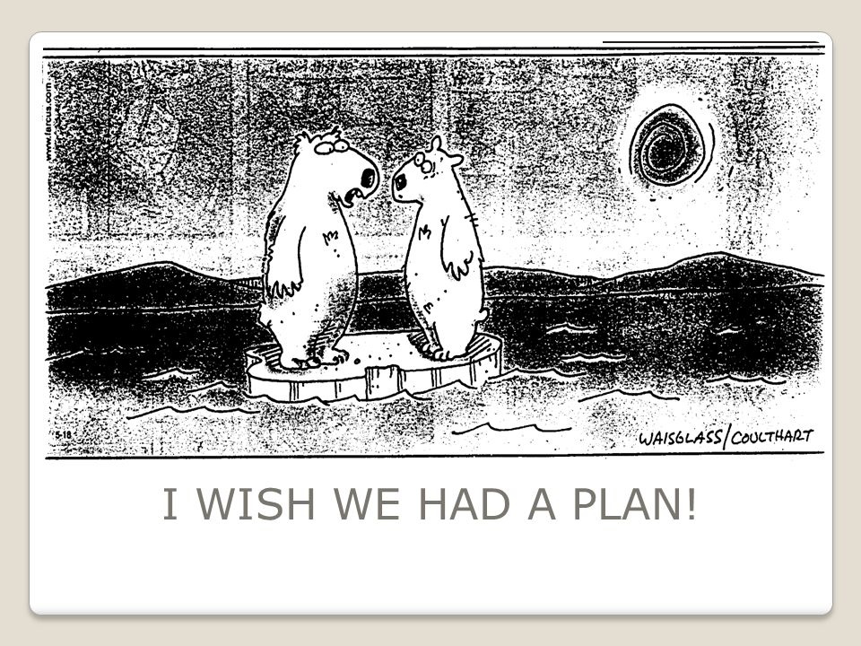 I WISH WE HAD A PLAN!