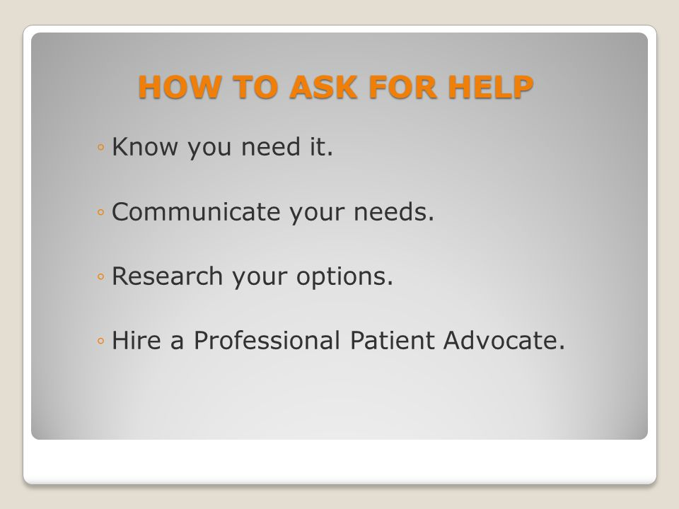HOW TO ASK FOR HELP Know you need it. Communicate your needs.