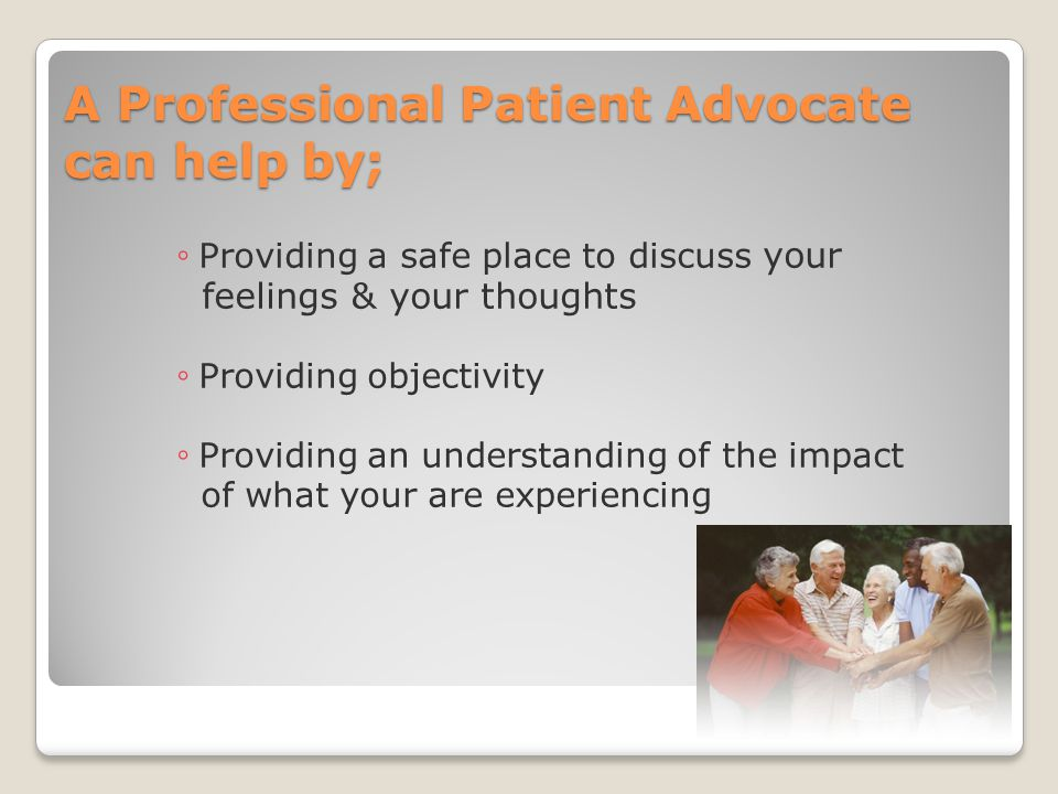A Professional Patient Advocate can help by;