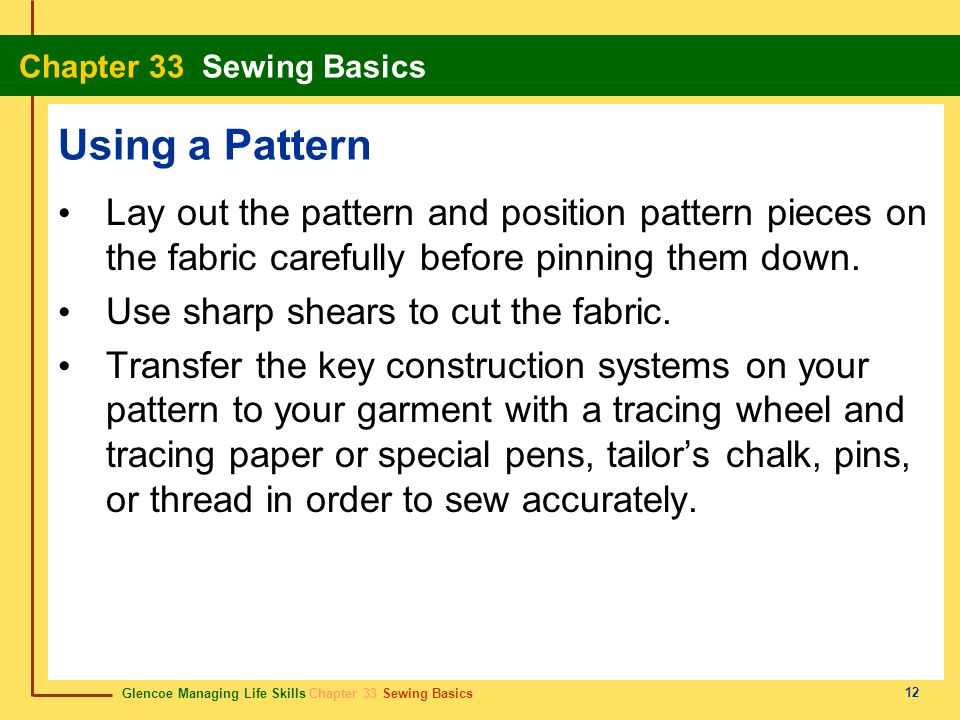 Using a Pattern Lay out the pattern and position pattern pieces on the fabric carefully before pinning them down.