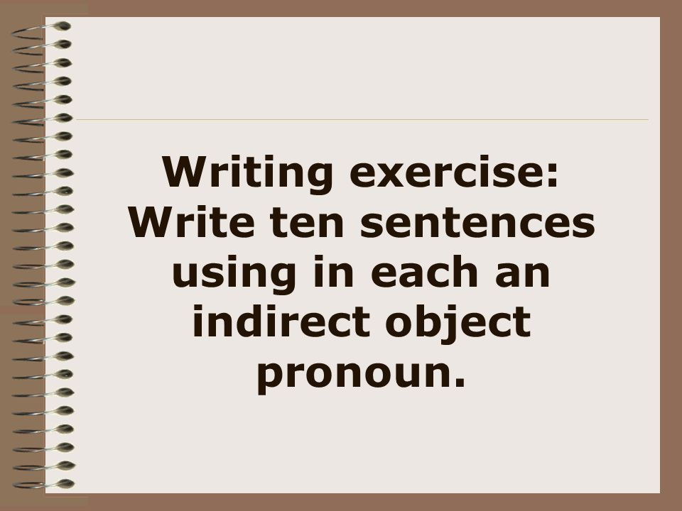 Writing exercise: Write ten sentences using in each an indirect object pronoun.