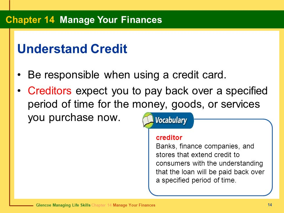 Understand Credit Be responsible when using a credit card.