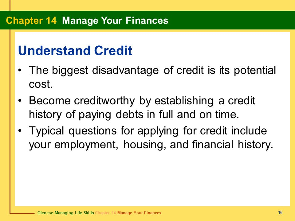 Understand Credit The biggest disadvantage of credit is its potential cost.