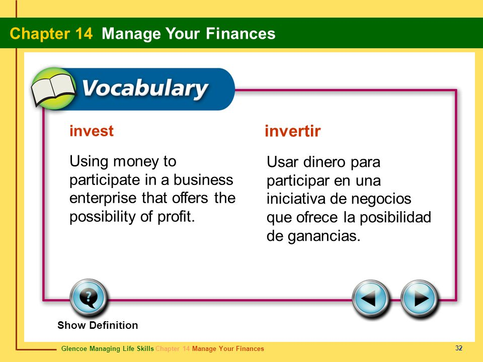 invest invertir. Using money to participate in a business enterprise that offers the possibility of profit.