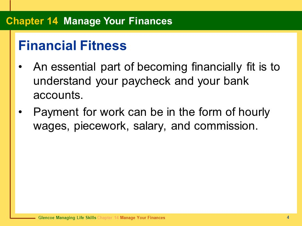 Financial Fitness An essential part of becoming financially fit is to understand your paycheck and your bank accounts.