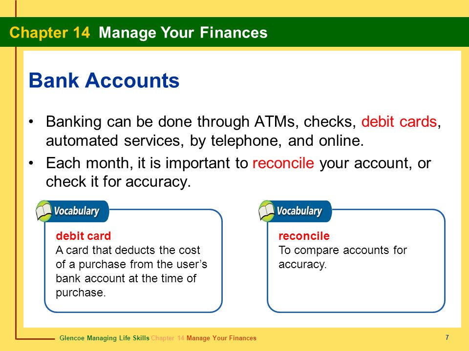 Bank Accounts Banking can be done through ATMs, checks, debit cards, automated services, by telephone, and online.