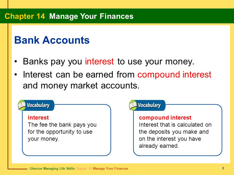 Bank Accounts Banks pay you interest to use your money.