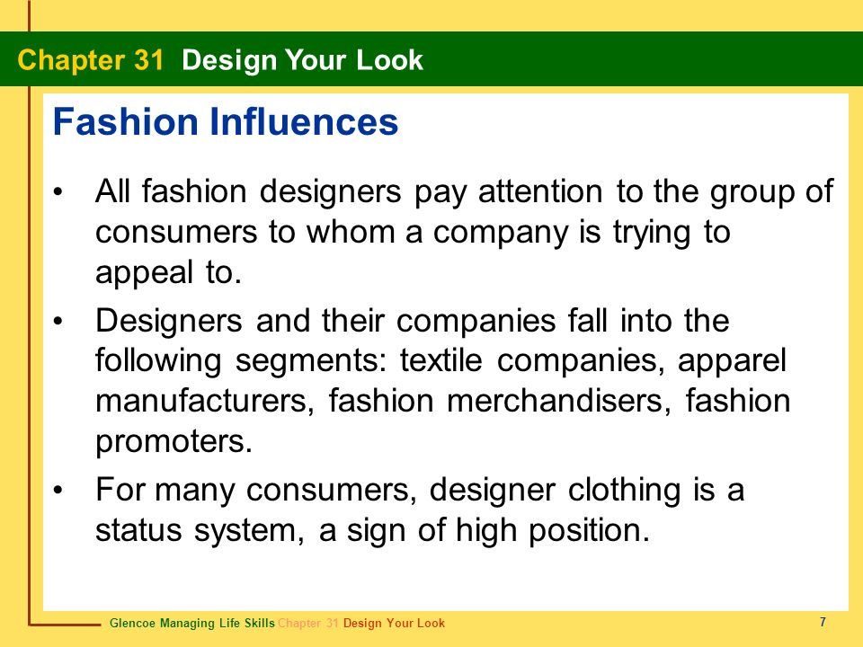 Fashion Influences All fashion designers pay attention to the group of consumers to whom a company is trying to appeal to.