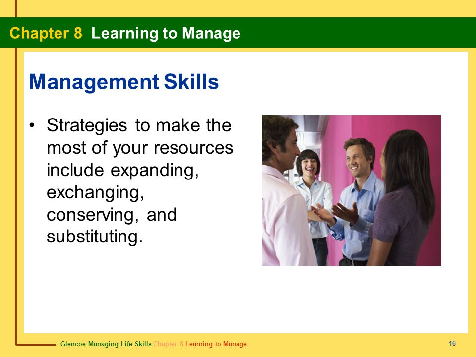 Management Skills Strategies to make the most of your resources include expanding, exchanging, conserving, and substituting.