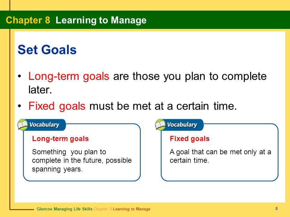 Set Goals Long-term goals are those you plan to complete later.