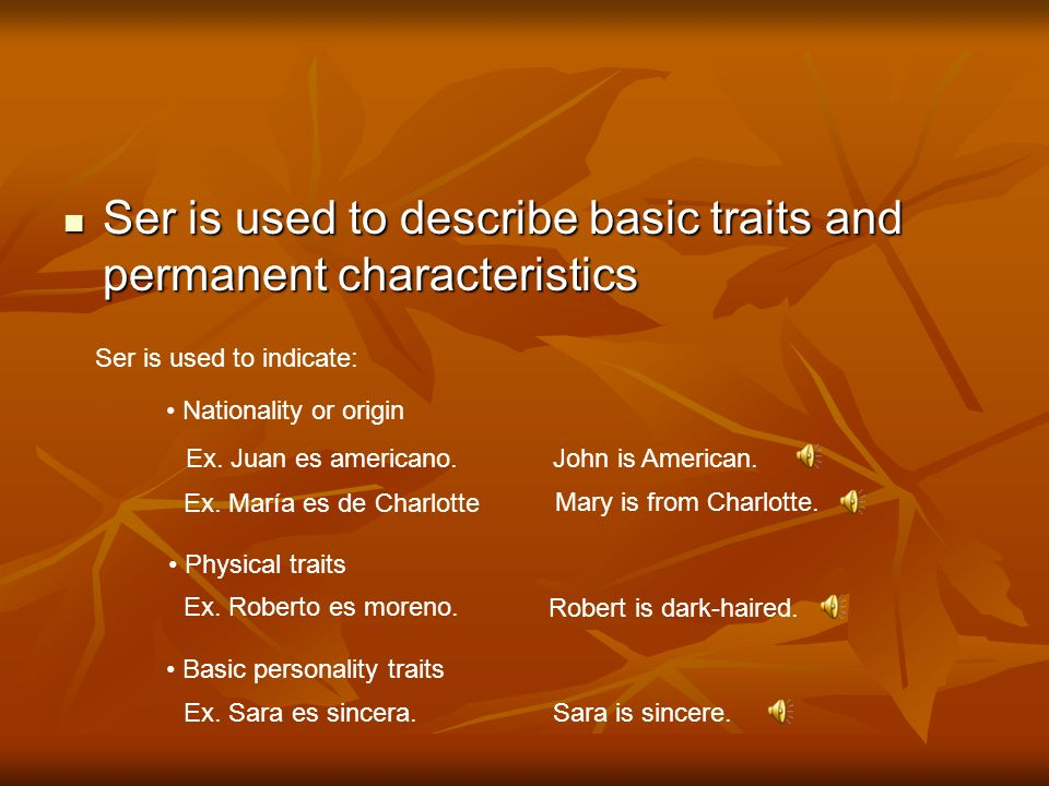 Ser is used to describe basic traits and permanent characteristics