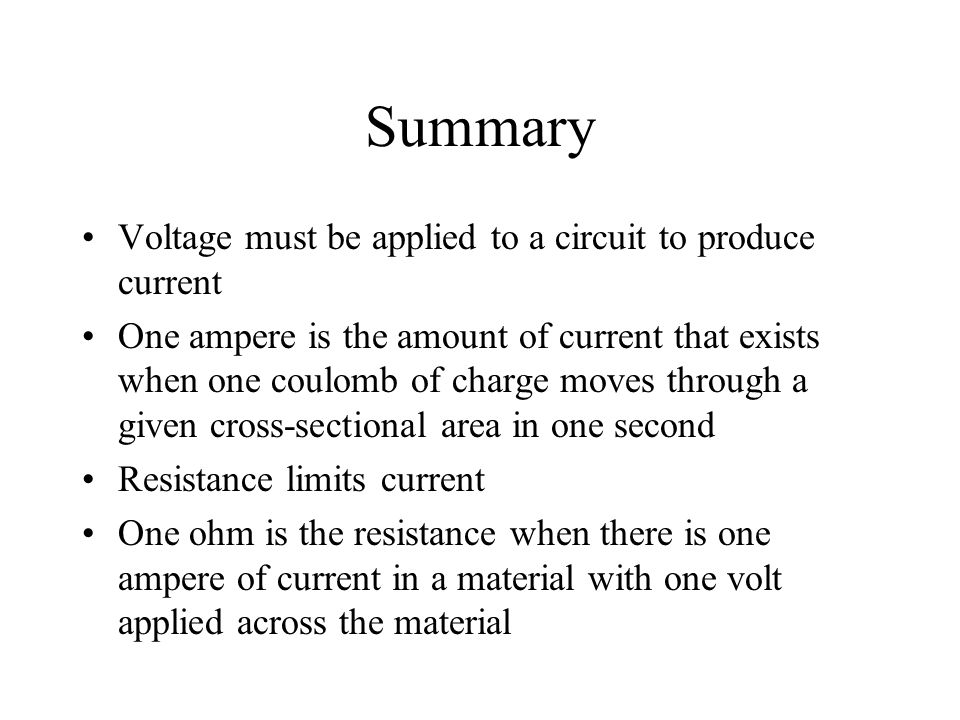 Summary Voltage must be applied to a circuit to produce current