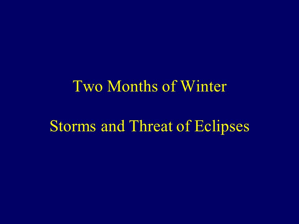 Two Months of Winter Storms and Threat of Eclipses