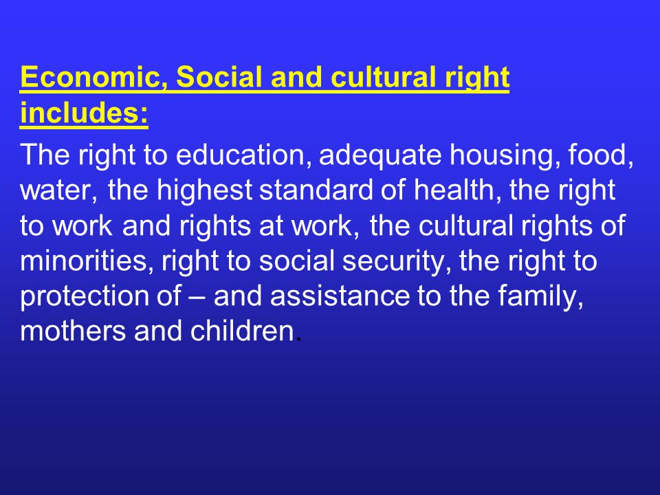 Economic, Social and cultural right includes: