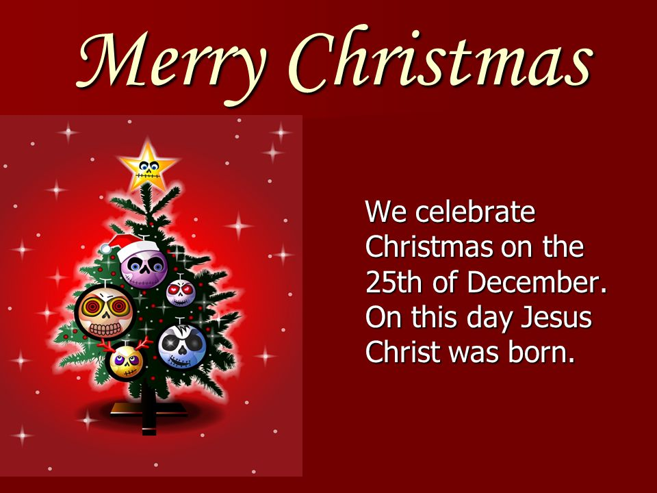 Merry Christmas Jesus.Merry Christmas We Celebrate Christmas On The 25th Of