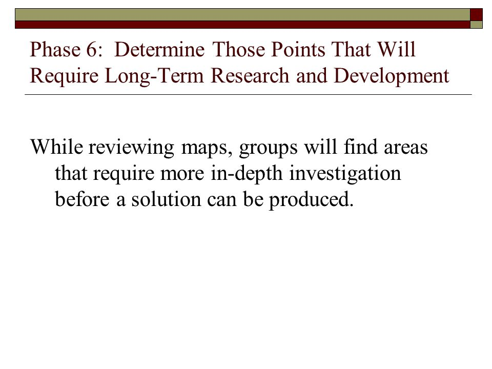 Phase 6: Determine Those Points That Will Require Long-Term Research and Development