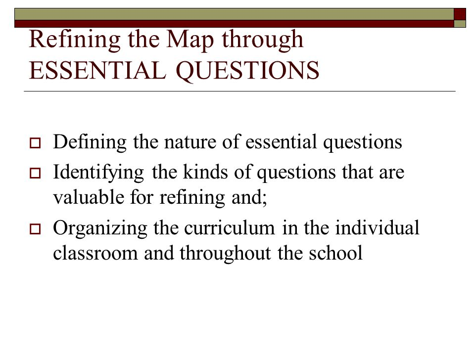 Refining the Map through ESSENTIAL QUESTIONS