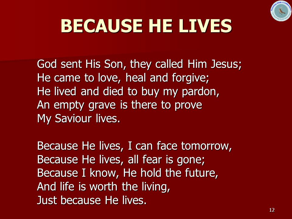 BECAUSE HE LIVES God sent His Son, they called Him Jesus;