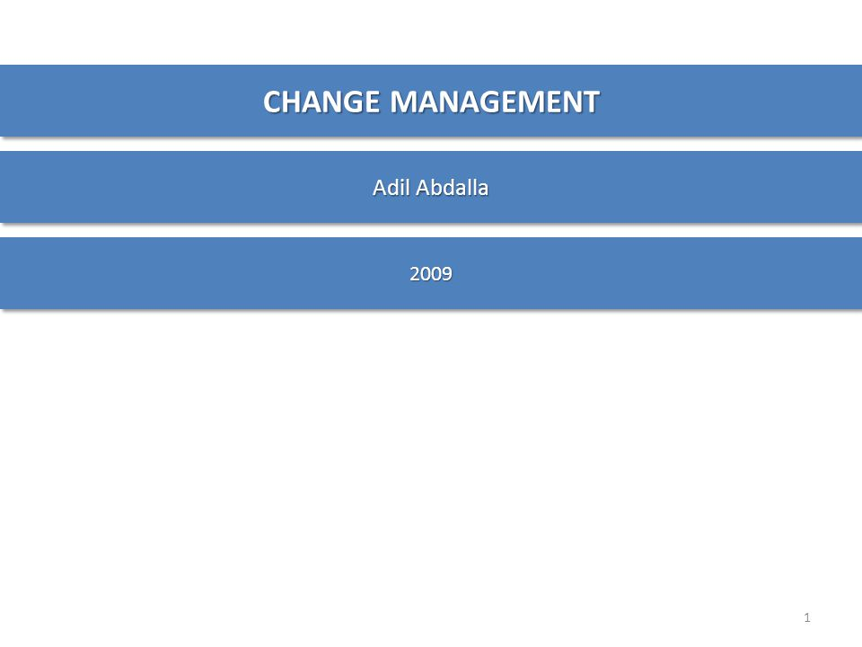 CHANGE MANAGEMENT Adil Abdalla 2009