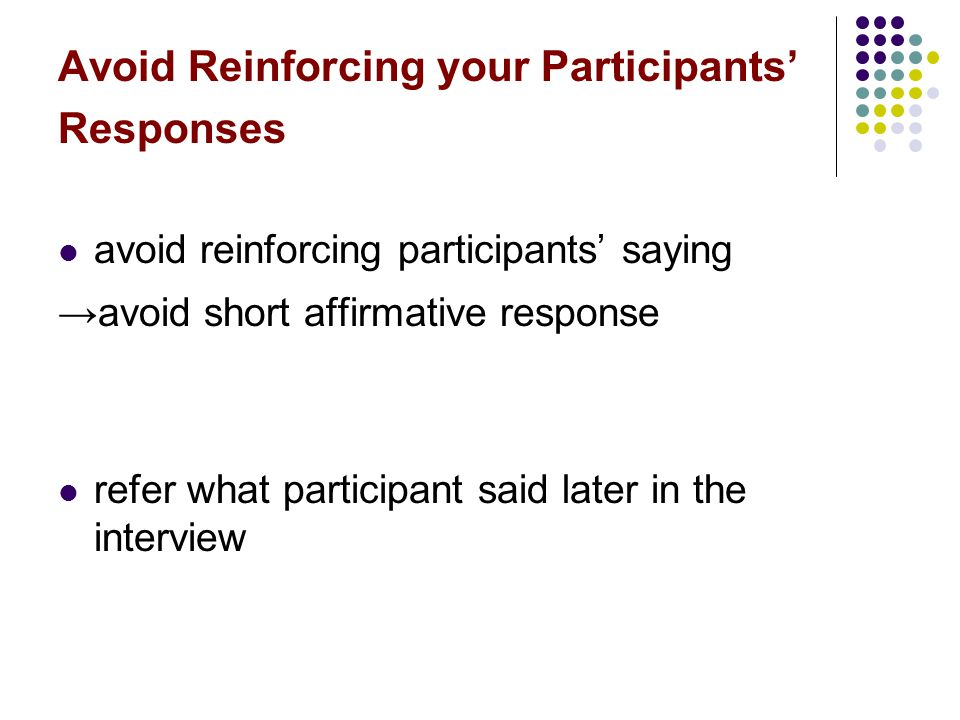 Avoid Reinforcing your Participants' Responses