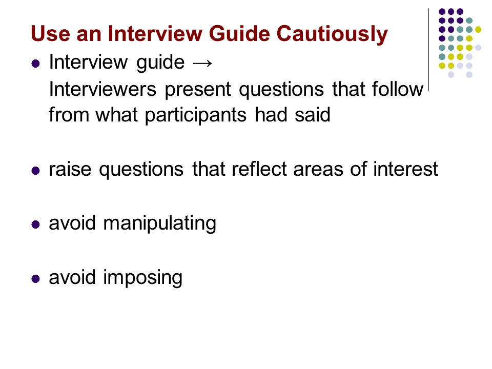 Use an Interview Guide Cautiously