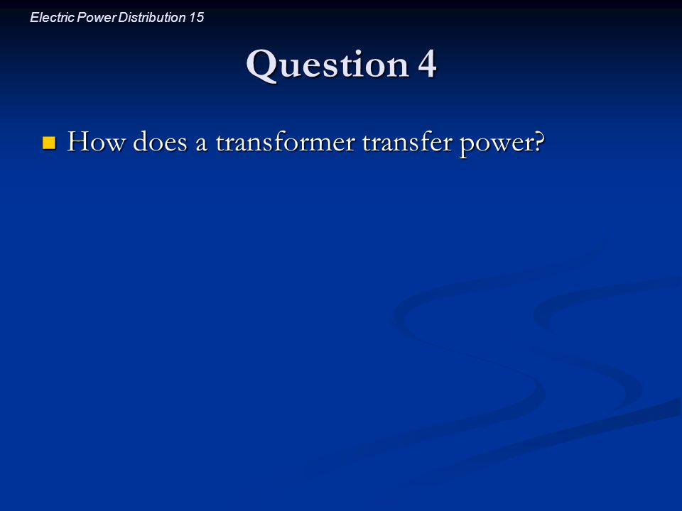 Question 4 How does a transformer transfer power