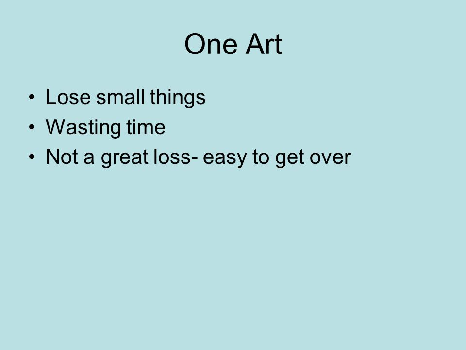 One Art Lose small things Wasting time