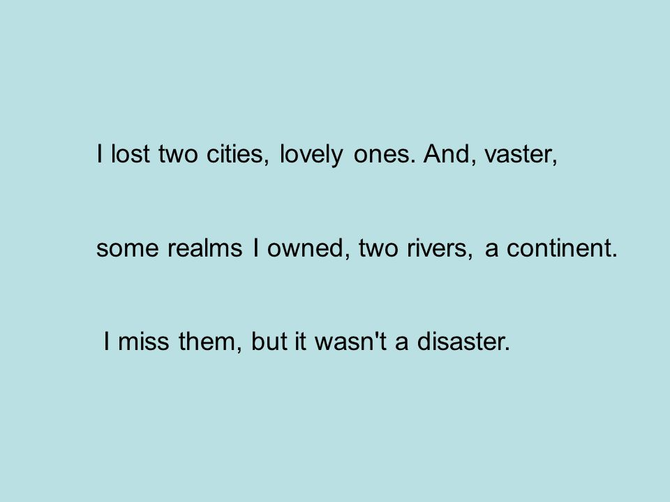 I lost two cities, lovely ones. And, vaster,