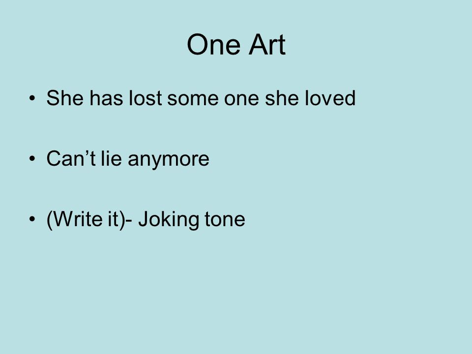One Art She has lost some one she loved Can't lie anymore