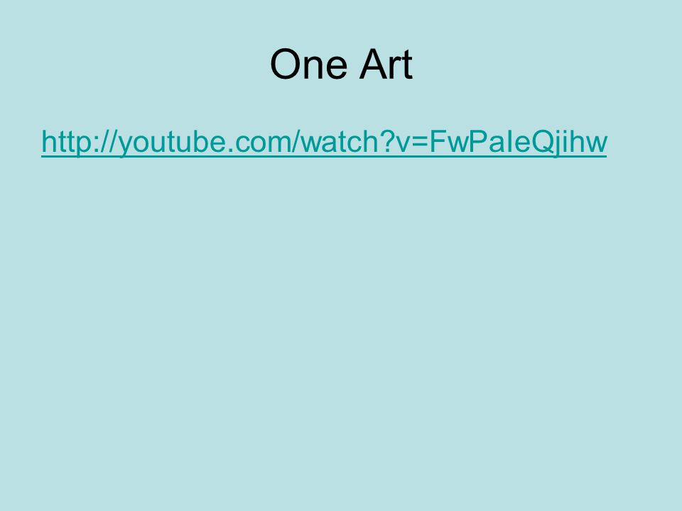 One Art http://youtube.com/watch v=FwPaIeQjihw