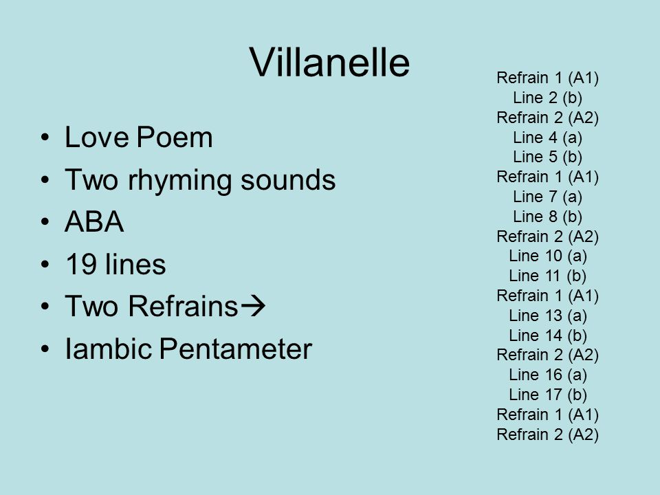 Villanelle Love Poem Two rhyming sounds ABA 19 lines Two Refrains