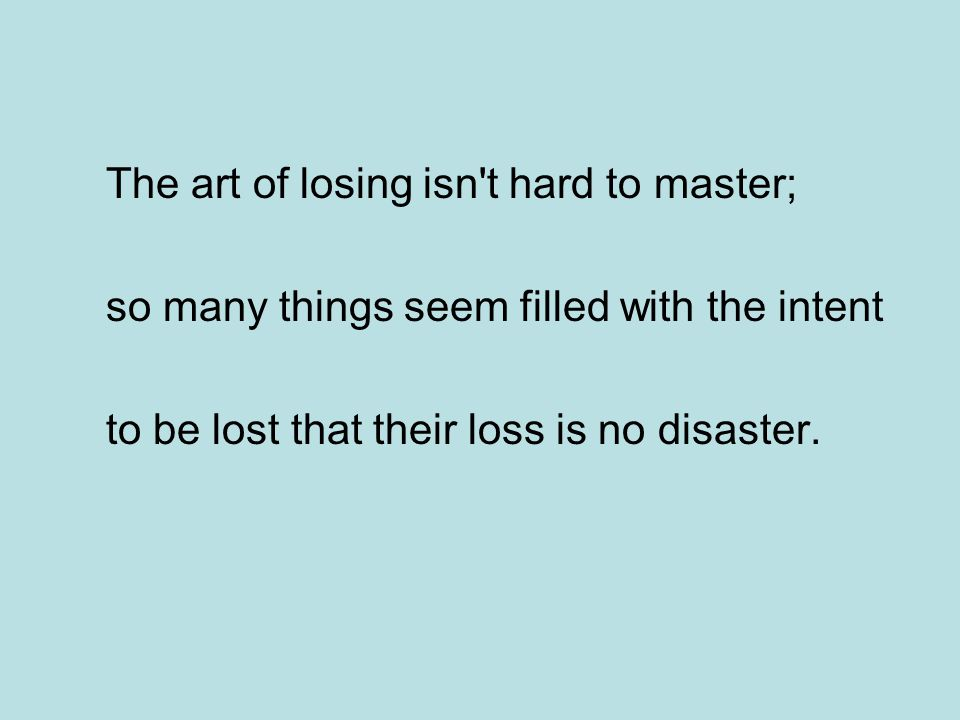 The art of losing isn t hard to master;