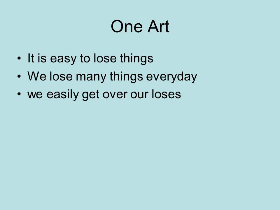 One Art It is easy to lose things We lose many things everyday