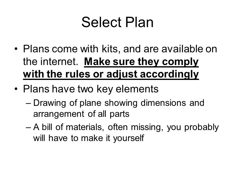 Select Plan Plans come with kits, and are available on the internet. Make sure they comply with the rules or adjust accordingly.