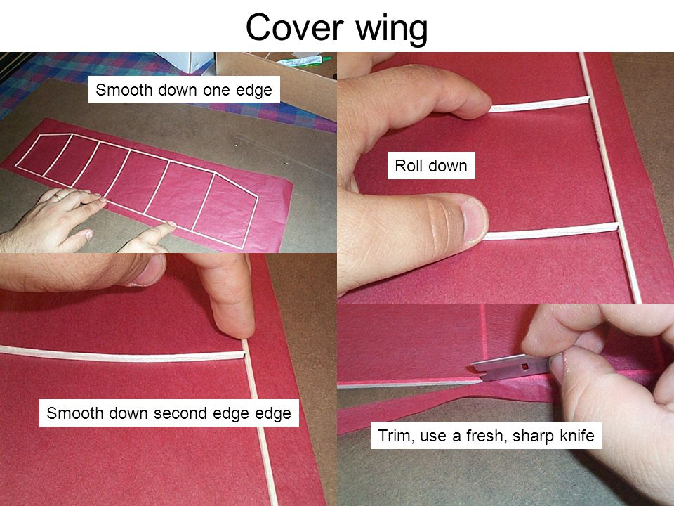 Cover wing Smooth down one edge Roll down Smooth down second edge edge