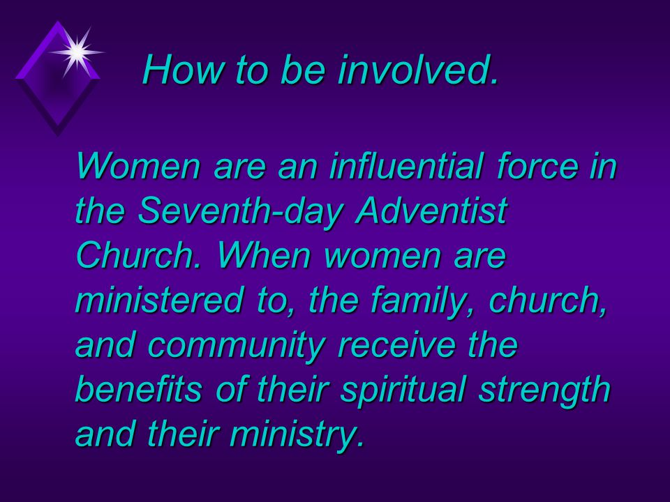 How to be involved. Women are an influential force in the Seventh-day Adventist Church.