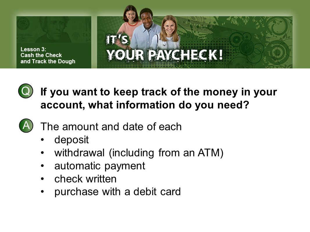 If you want to keep track of the money in your account, what information do you need