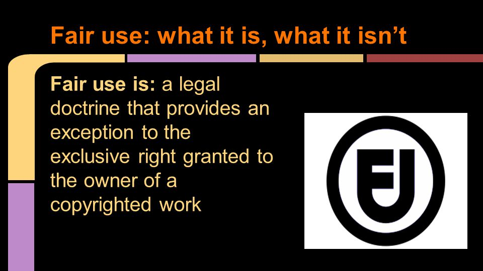 Fair use: what it is, what it isn't