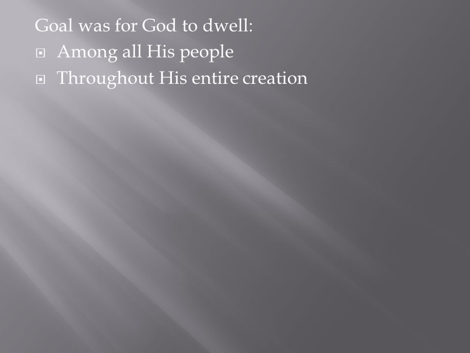 Goal was for God to dwell: