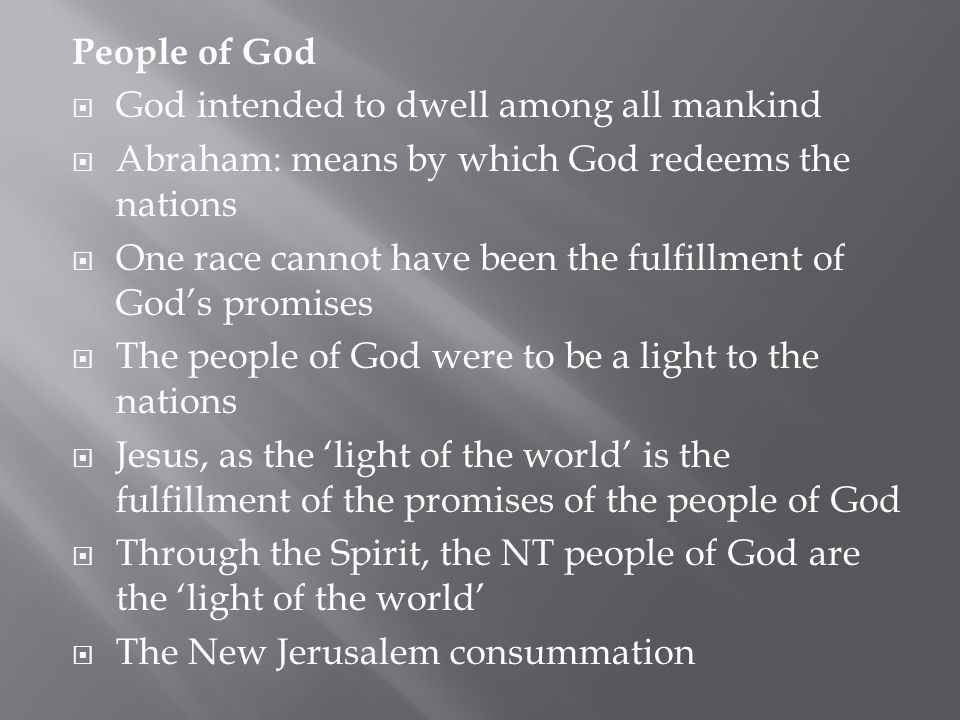 People of God God intended to dwell among all mankind. Abraham: means by which God redeems the nations.