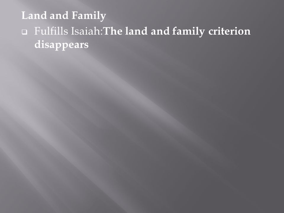 Land and Family Fulfills Isaiah:The land and family criterion disappears