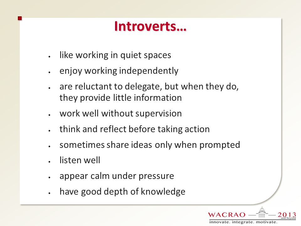 Introverts… like working in quiet spaces enjoy working independently