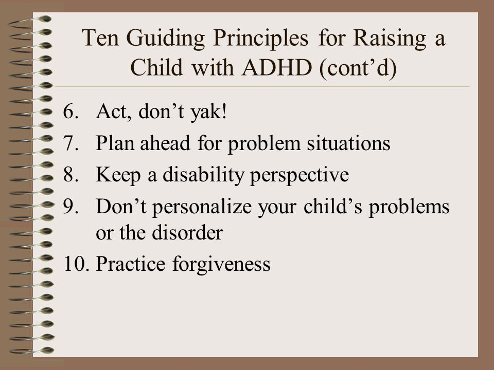 Ten Guiding Principles for Raising a Child with ADHD (cont'd)