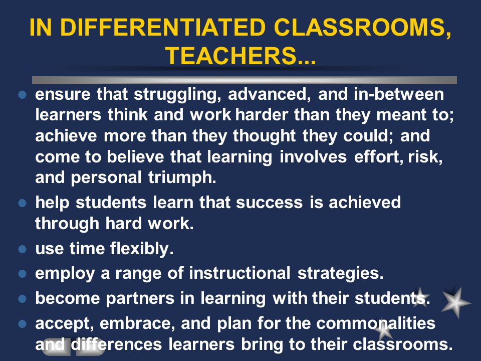 IN DIFFERENTIATED CLASSROOMS, TEACHERS...